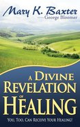 A Divine Revelation of Healing Paperback