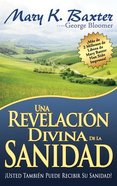 Una Revelacion Divina De La Sanidad (Divine Revelation Of Healing) Paperback