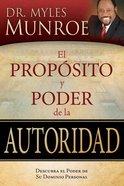 El Proposito Y Poder De La Autoridad (The Purpose And Power Of Authority) Paperback