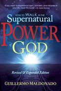 How to Walk in the Supernatural Power of God Paperback