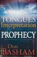Tongues Interpretation and Prophecy Paperback