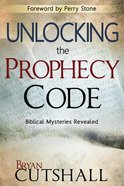Unlocking the Prophecy Code: Biblical Mysteries Revealed Paperback