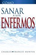 Como Sanar a Los Enfermos (How To Heal The Sick) Paperback