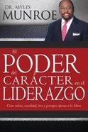 El Poder Del Caracter En El Liderazgo (How Values, Morals, Ethics & Principles Affect Leaders) Paperback