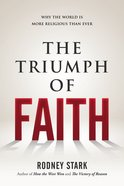 The Triumph of Faith: Why the World is More Religious Than Ever Hardback