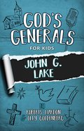 John G. Lake (#08 in God's Generals For Kids Series) Paperback