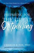 Preparing For the Great Outpouring: Is Your Heart Ready For a Move of God? Paperback