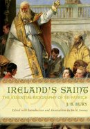 Ireland's Saint: The Essential Biography of St Patrick Paperback