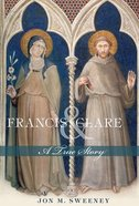 Francis and Clare: A True Story Paperback