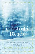 Time to Get Ready: An Advent, Christmas Reader to Wake Your Soul Paperback