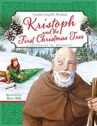Kristoph and the First Christmas Tree: A Legend of St. Boniface Hardback