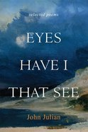 Eyes Have I That See (Selected Poems) Paperback