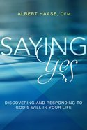 Saying Yes: Discovering and Responding to God's Will in Your Life Paperback