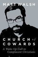 Church of Cowards: A Wake-Up Call to Complacent Christians Hardback