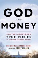God and Money: How We Discovered True Riches At Harvard Business School Paperback
