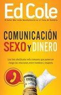 Comunicacion, Sexo Y Dinero: Los Tres Obstoculos Mas Comunes Que Ponen En Riesgolas Relaciones Entrehombres Y Mujeres (Communication Sex And Money) Paperback