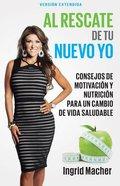 Al Rescate De Tu Nuevo Yo: Consejos De Motivacion Y Nutricion Para Un Cambio De Vida Saludable (To The Rescue Of A New You) Paperback