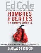 Hombres Fuertes En Tiempos Dificiles (Manual De Estudio) Paperback