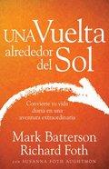 Una Vuelta Alrededor Del Sol: Convierte Tu Vida Diaria En Una Aventura Extraordinaria Paperback