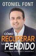 Como Recuperar Lo Perdido (How To Restore What You Have Lost) Paperback