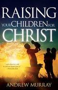 Raising Your Children For Christ Paperback