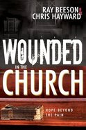 Wounded in the Church: Hope Beyond the Pain Paperback