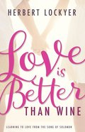 Love is Better Than Wine: Learning to Love From the Song of Solomon Hardback