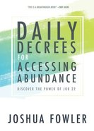 Daily Decrees For Accessing Abundance: Discover the Power of Job 22 Paperback