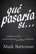 """Que Pasaria Si: Cambiamos Nuestros """"Si Tan Solo"""" Remordimientos Por """"Y Si Dios"""" (Trading Your """"If Only"""" Regrets For God's """"What If"""" Possibilities) Paperback"""