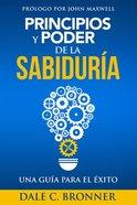 Principios Y Poder De La Sabiduria Una Guia All Exito (Power Principles) Paperback