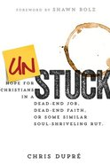 Unstuck: Hope For Christians in a Dead-End Job, Dead-End Faith, Or Some Similar Soul-Shriveling Rut Paperback