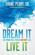 Dream It Live It: Six Principles For An Awesome Life Paperback