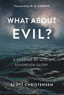 What About Evil?: A Defense of God's Sovereign Glory Paperback
