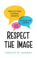 Respect the Image: Reflecting Human Worth in How We Listen and Talk Paperback
