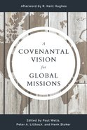 A Covenantal Vision For Global Mission Paperback