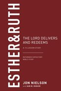 Esther & Ruth: The Lord Delivers and Redeems (13-Lesson Study) (Reformed Expository Bible Study Guides Series) Paperback