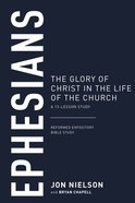 Ephesians: The Glory of Christ in the Life of the Church, a 13-Lesson Study (Reformed Expository Bible Study Guides Series) Paperback