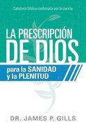 Prescripcion De Dios Para La Sanidad Y La Plenitud, La (God's Rx For Health And Wholeness) Paperback