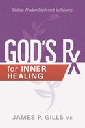 God's Rx For Inner Healing: Biblical Wisdom Confirmed By Science Paperback