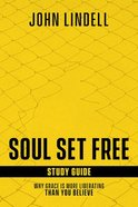 Soul Set Free: Why Grace is More Liberating Than You Believe (12 Sessions) (Study Guide) Paperback