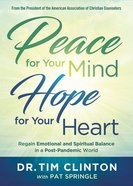 Peace For Your Mind, Hope For Your Heart: Regain Emotional and Spiritual Balance in a Post-Pandemic World Paperback