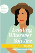 Leading Wherever You Are, (Get Wisdom Bible Studies Series) eBook
