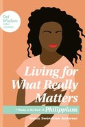 Living For What Really Matters, (Get Wisdom Bible Studies Series) eBook
