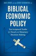 Biblical Economic Policy: Ten Scriptural Truths For Fiscal and Monetary Decision-Making Paperback