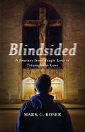 Blindsided: A Journey From Tragic Loss to Triumphant Love Paperback