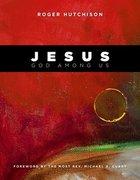 Jesus: God Among Us Hardback