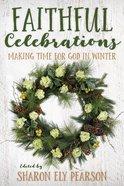 Faithful Celebrations: Making Time For God in Winter Paperback