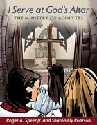I Serve At God's Altar: The Ministry of Acolytes (Reproducible) Paperback