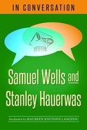 In Conversation: Samuel Wells and Stanley Hauerwas Paperback