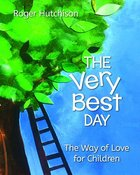 The Very Best Day: The Way of Love For Children (Ages 3-10) Paperback